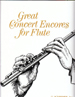 GREAT CONCERT ENCORES FOR FLUTE